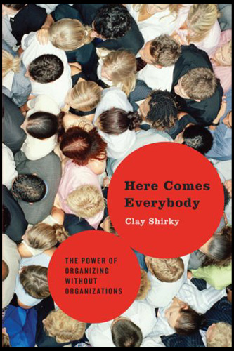 """Here Comes Everybody"" by Clay Shirky"