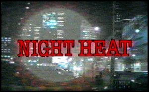 Night Heat title frame from series opening credit sequence