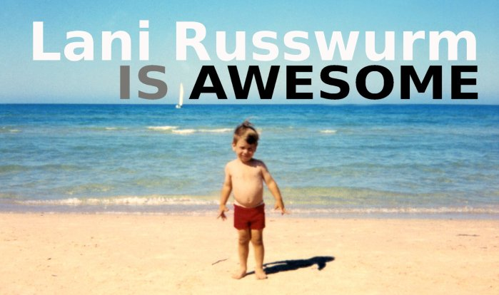Lani Russwurm IS AWESOME